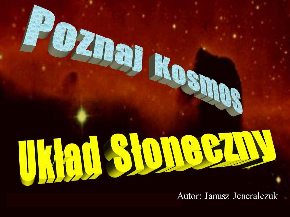 Poznaj Kosmos Układ Słoneczny Autor: Janusz Jeneralczuk