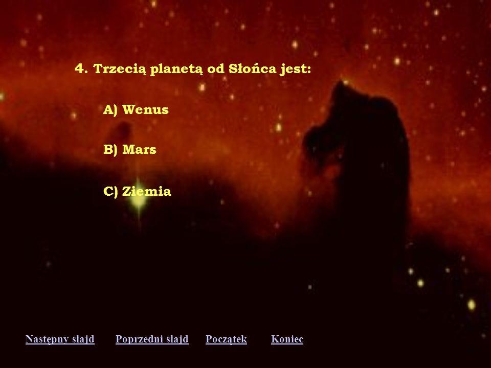 4. Trzecią planetą od Słońca jest: