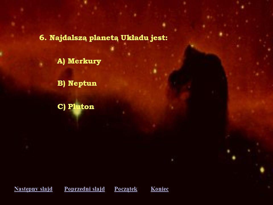 6. Najdalszą planetą Układu jest: