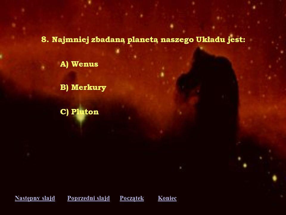 8. Najmniej zbadaną planetą naszego Układu jest: