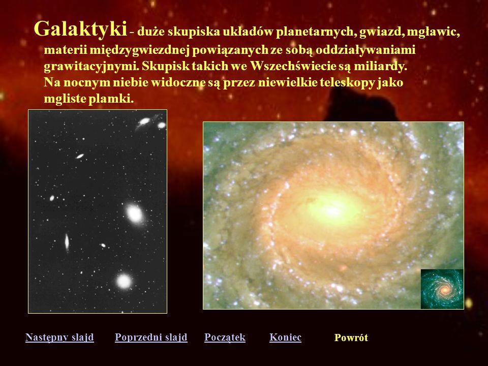 Galaktyki - duże skupiska układów planetarnych, gwiazd, mgławic,