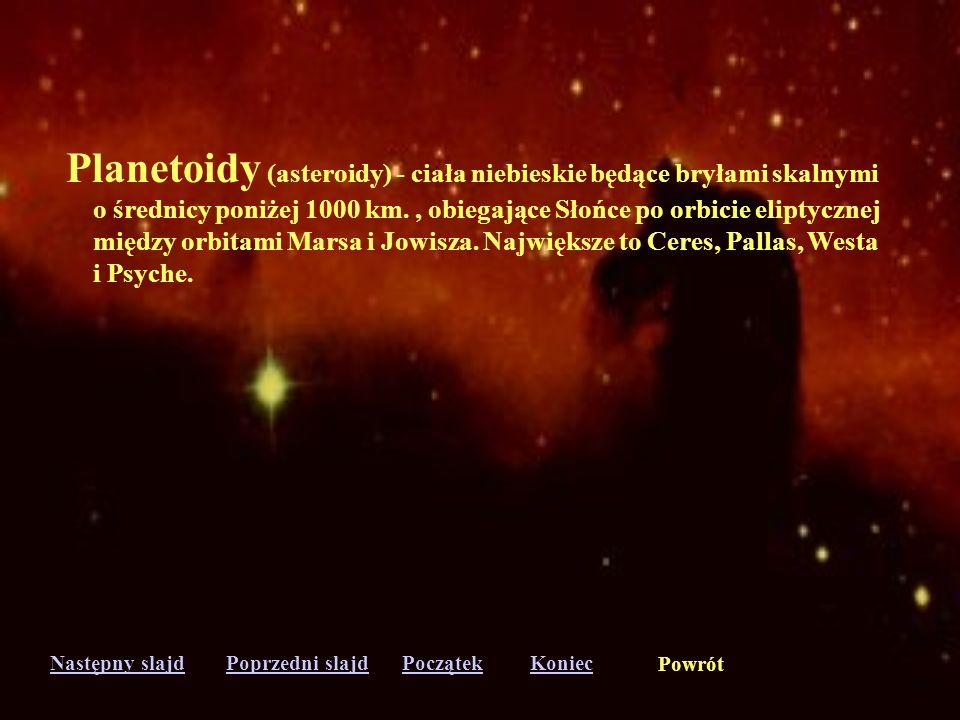 Planetoidy (asteroidy) - ciała niebieskie będące bryłami skalnymi