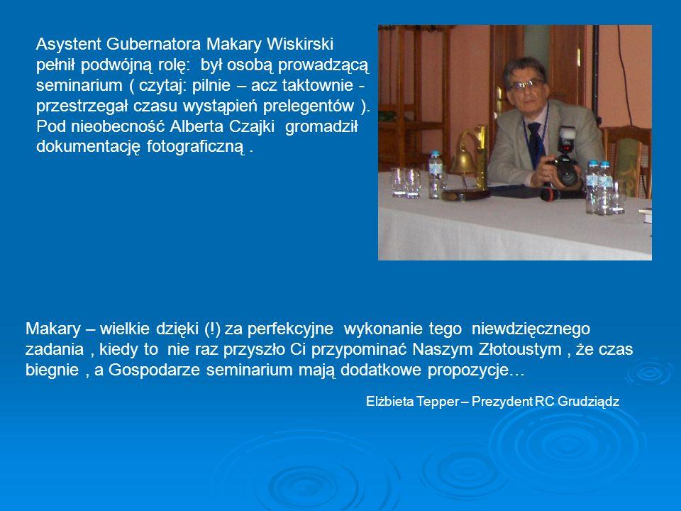 Asystent Gubernatora Makary Wiskirski pełnił podwójną rolę: był osobą prowadzącą seminarium ( czytaj: pilnie – acz taktownie - przestrzegał czasu wystąpień prelegentów ). Pod nieobecność Alberta Czajki gromadził dokumentację fotograficzną .