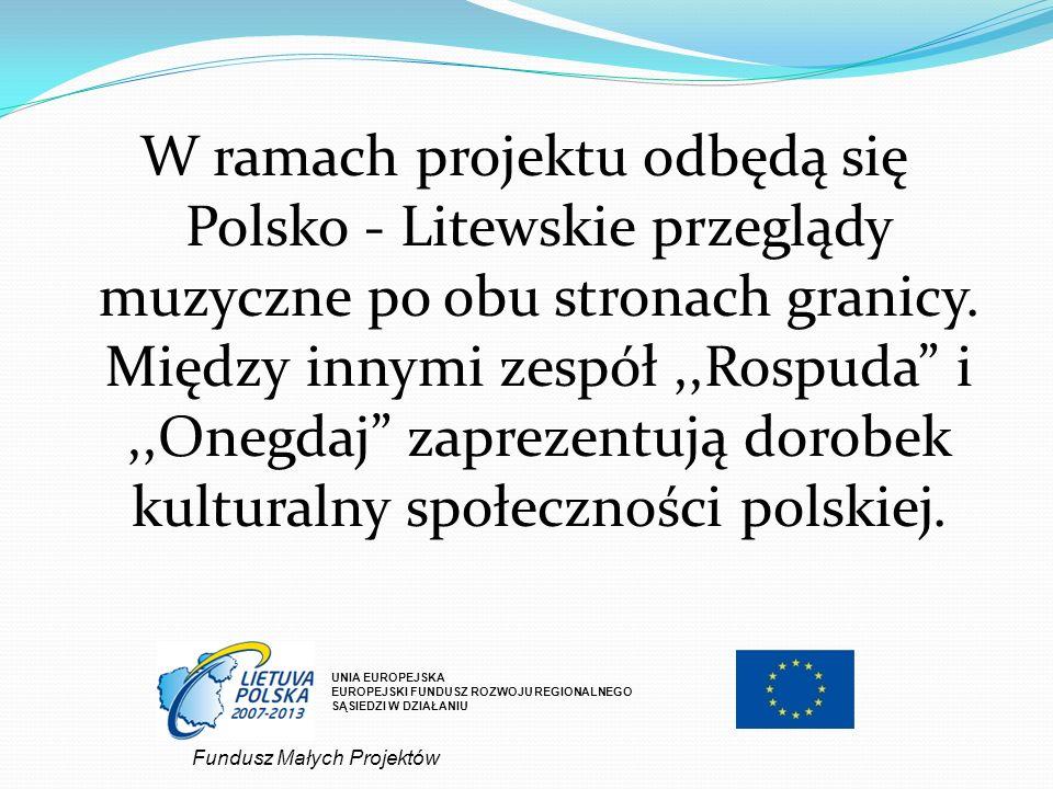W ramach projektu odbędą się Polsko - Litewskie przeglądy muzyczne po obu stronach granicy. Między innymi zespół ,,Rospuda i ,,Onegdaj zaprezentują dorobek kulturalny społeczności polskiej.