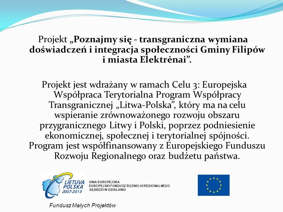 """Projekt """"Poznajmy się - transgraniczna wymiana doświadczeń i integracja społeczności Gminy Filipów i miasta Elektrėnai ."""