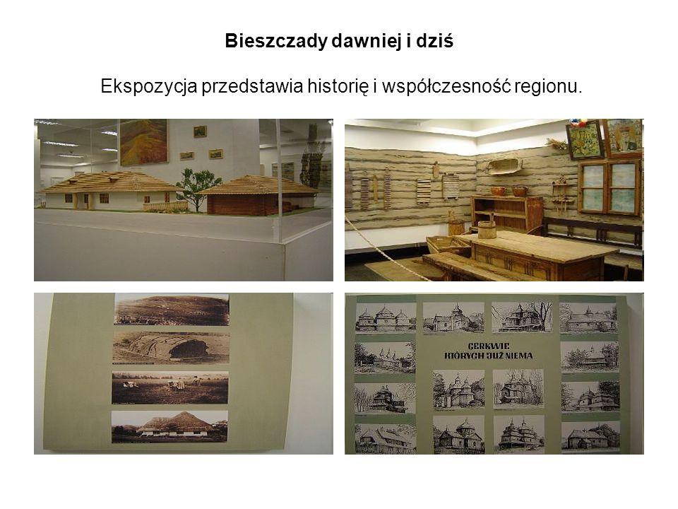 Bieszczady dawniej i dziś Ekspozycja przedstawia historię i współczesność regionu.