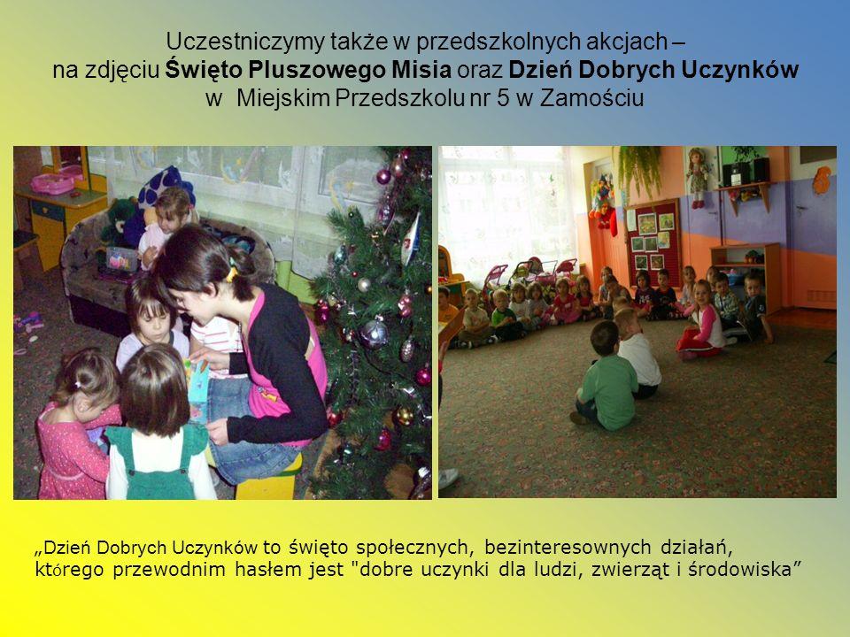 Uczestniczymy także w przedszkolnych akcjach – na zdjęciu Święto Pluszowego Misia oraz Dzień Dobrych Uczynków w Miejskim Przedszkolu nr 5 w Zamościu