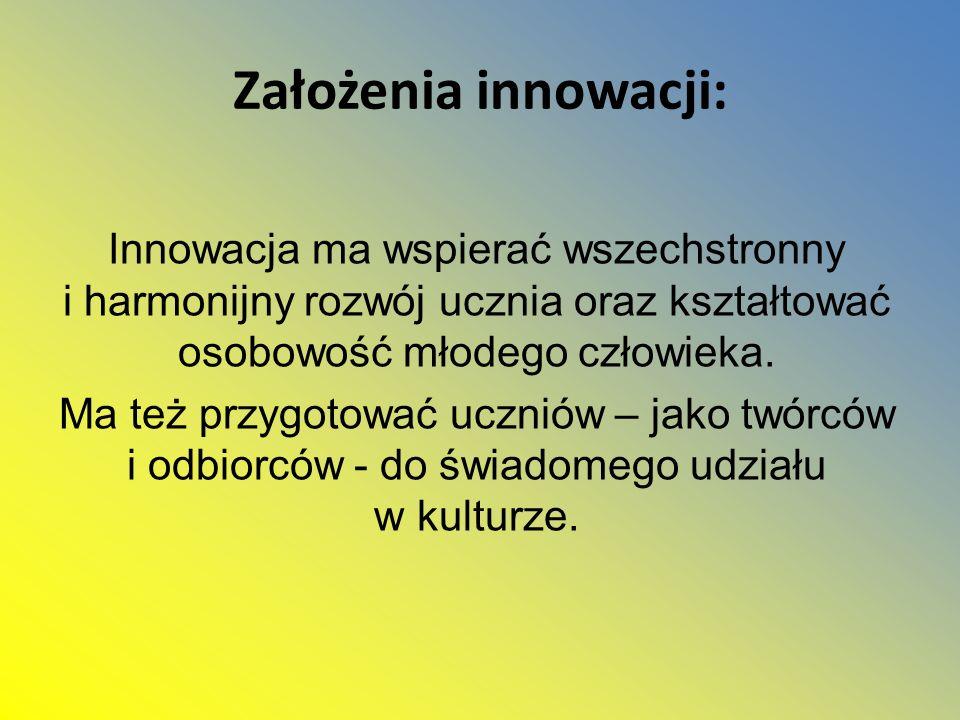 Założenia innowacji:Innowacja ma wspierać wszechstronny i harmonijny rozwój ucznia oraz kształtować osobowość młodego człowieka.