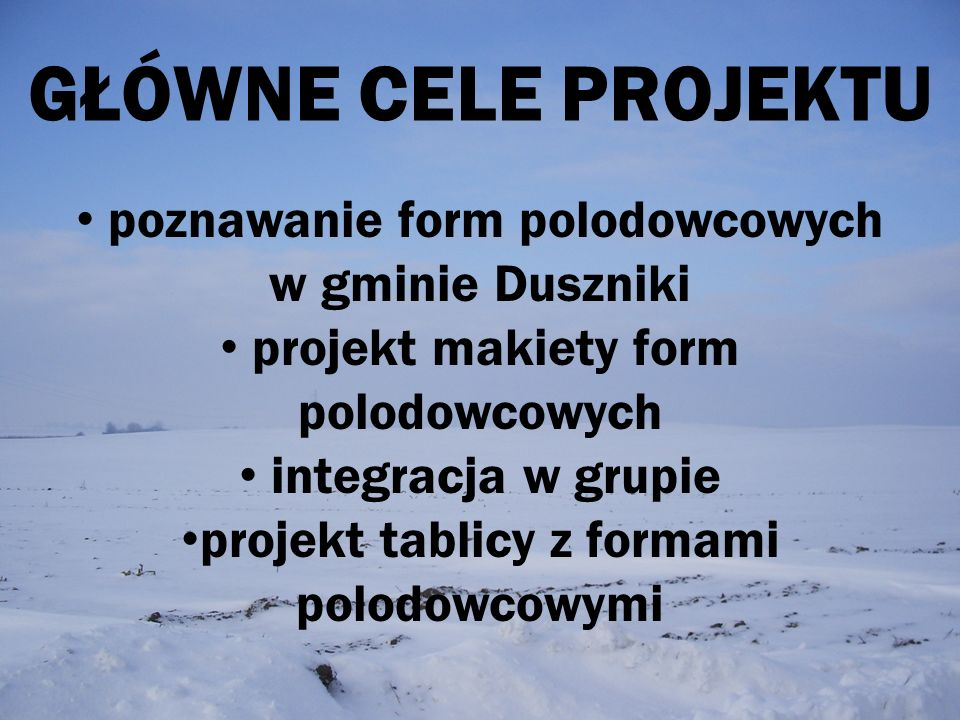 GŁÓWNE CELE PROJEKTU poznawanie form polodowcowych w gminie Duszniki