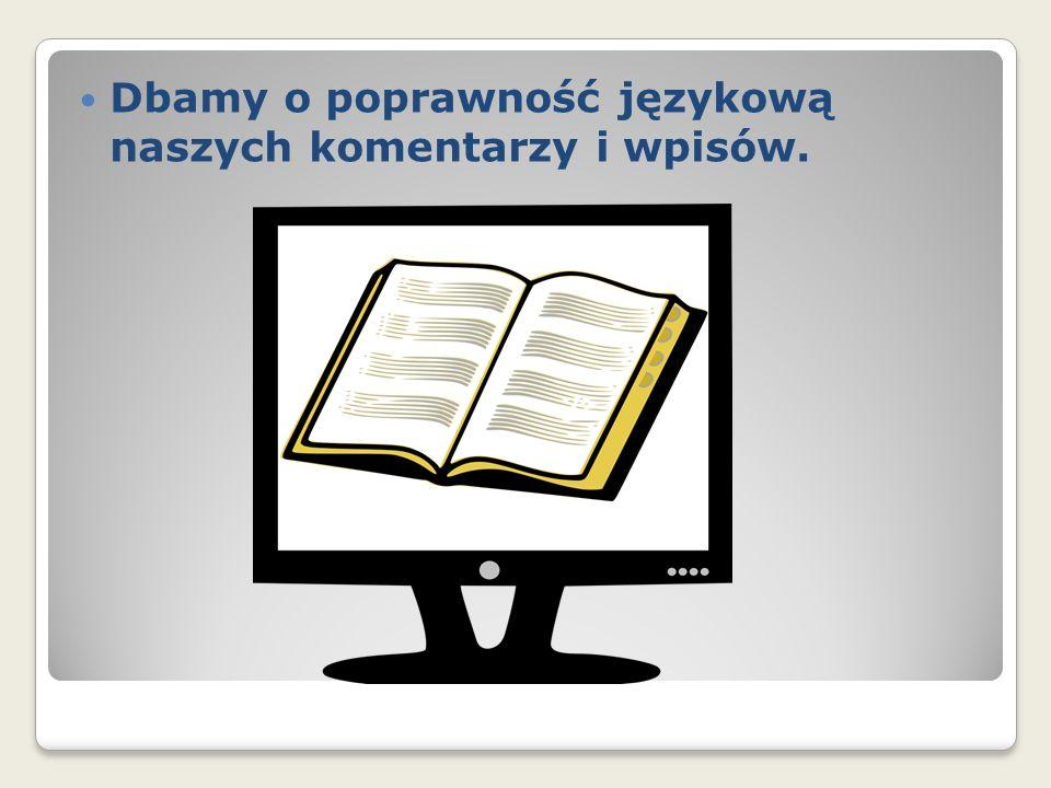 Dbamy o poprawność językową naszych komentarzy i wpisów.