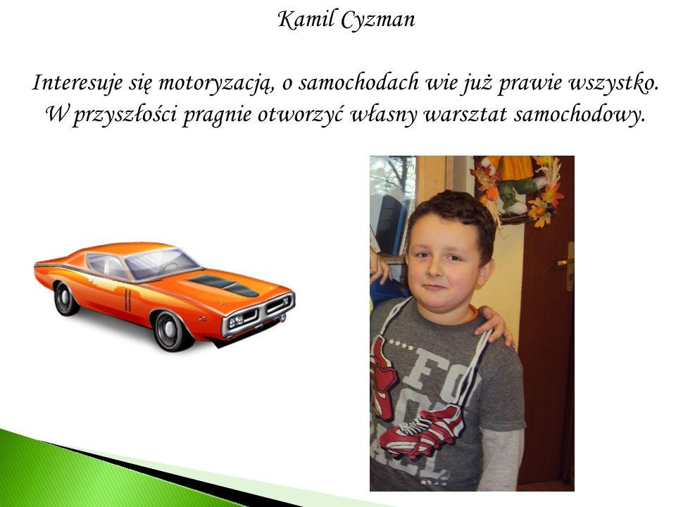 Interesuje się motoryzacją, o samochodach wie już prawie wszystko.