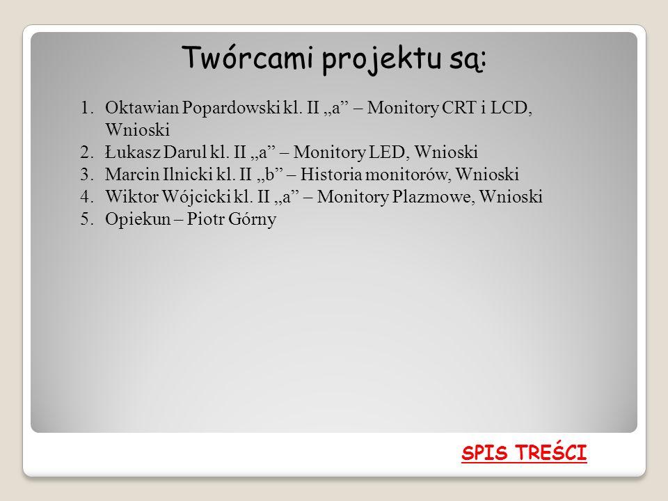 """Twórcami projektu są: Oktawian Popardowski kl. II """"a – Monitory CRT i LCD, Wnioski. Łukasz Darul kl. II """"a – Monitory LED, Wnioski."""