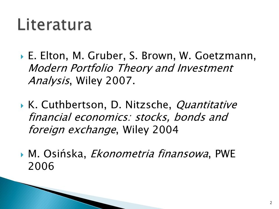 Literatura E. Elton, M. Gruber, S. Brown, W. Goetzmann, Modern Portfolio Theory and Investment Analysis, Wiley 2007.