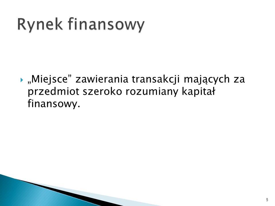 """Rynek finansowy """"Miejsce zawierania transakcji mających za przedmiot szeroko rozumiany kapitał finansowy."""