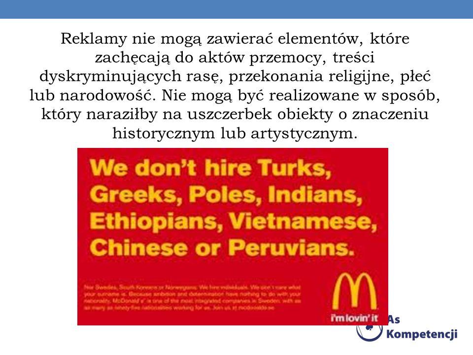 Reklamy nie mogą zawierać elementów, które zachęcają do aktów przemocy, treści dyskryminujących rasę, przekonania religijne, płeć lub narodowość.