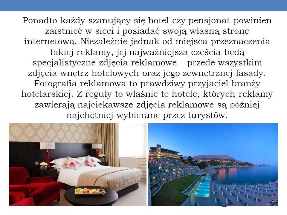 Ponadto każdy szanujący się hotel czy pensjonat powinien zaistnieć w sieci i posiadać swoją własną stronę internetową.