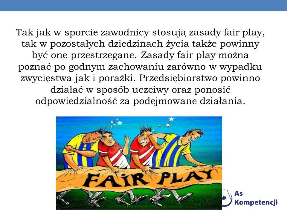 Tak jak w sporcie zawodnicy stosują zasady fair play, tak w pozostałych dziedzinach życia także powinny być one przestrzegane.