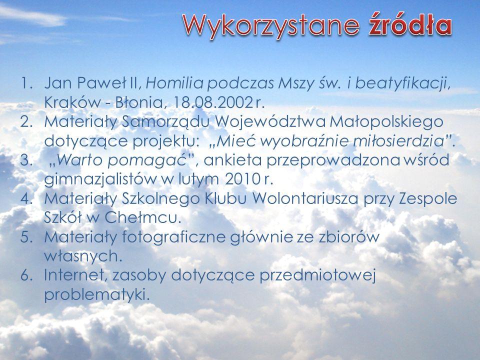 Wykorzystane źródła Jan Paweł II, Homilia podczas Mszy św. i beatyfikacji, Kraków - Błonia, 18.08.2002 r.