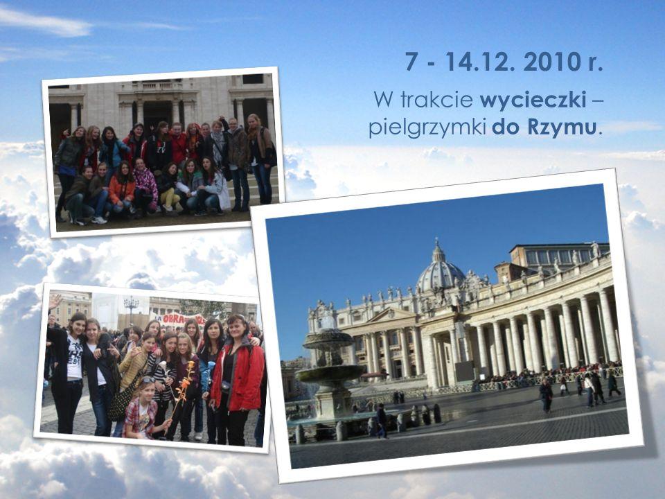 7 - 14.12. 2010 r. W trakcie wycieczki – pielgrzymki do Rzymu.