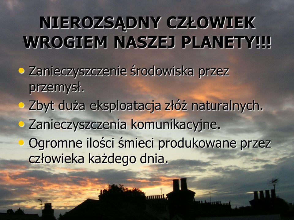 NIEROZSĄDNY CZŁOWIEK WROGIEM NASZEJ PLANETY!!!