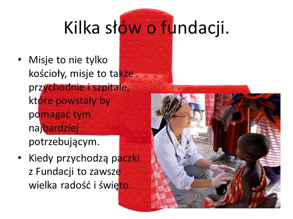 Kilka słów o fundacji.Misje to nie tylko kościoły, misje to także przychodnie i szpitale, które powstały by pomagać tym najbardziej potrzebującym.
