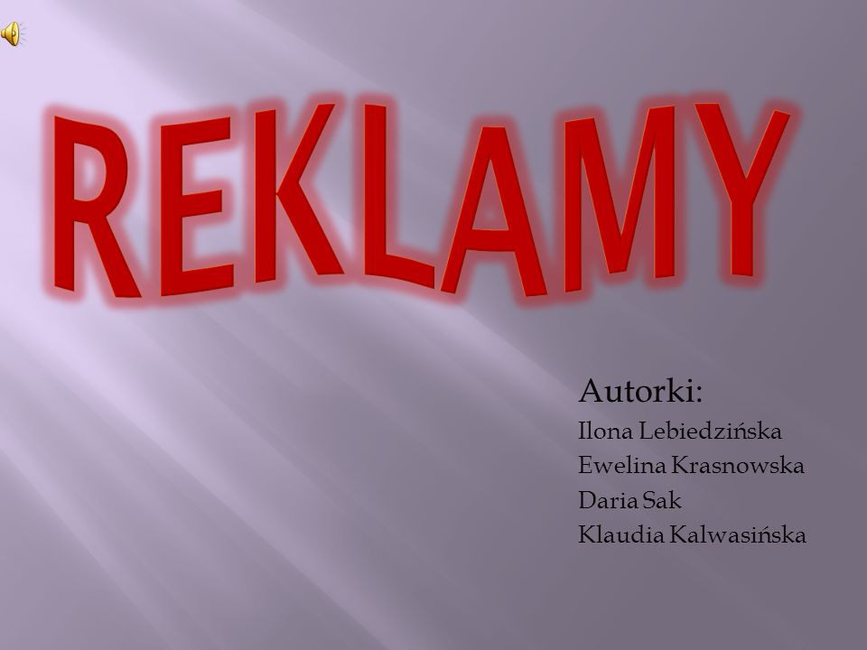 REKLAMY Autorki: Ilona Lebiedzińska Ewelina Krasnowska Daria Sak