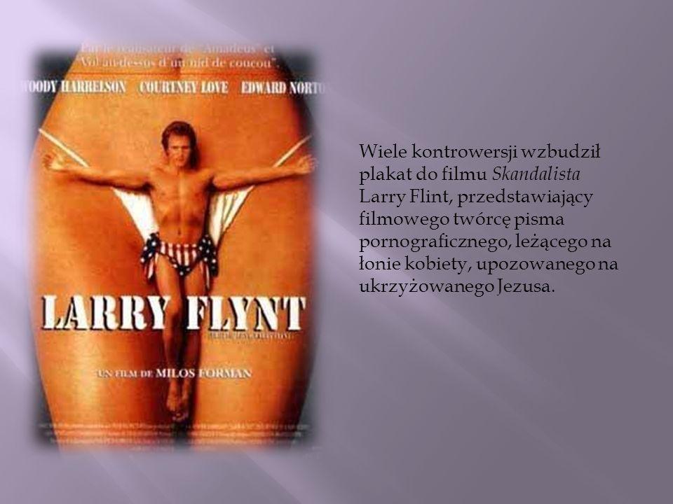 Wiele kontrowersji wzbudził plakat do filmu Skandalista Larry Flint, przedstawiający filmowego twórcę pisma pornograficznego, leżącego na łonie kobiety, upozowanego na ukrzyżowanego Jezusa.