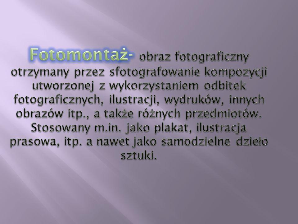 Fotomontaż- obraz fotograficzny otrzymany przez sfotografowanie kompozycji utworzonej z wykorzystaniem odbitek fotograficznych, ilustracji, wydruków, innych obrazów itp., a także różnych przedmiotów.