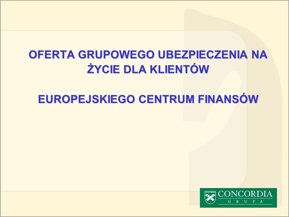 OFERTA GRUPOWEGO UBEZPIECZENIA NA ŻYCIE DLA KLIENTÓW EUROPEJSKIEGO CENTRUM FINANSÓW