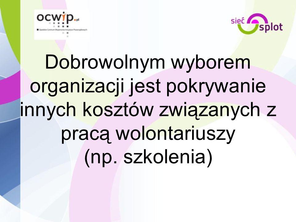 Dobrowolnym wyborem organizacji jest pokrywanie innych kosztów związanych z pracą wolontariuszy (np.