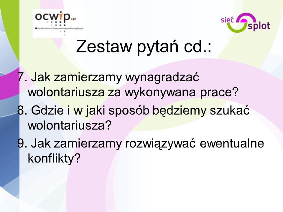 Zestaw pytań cd.: 7. Jak zamierzamy wynagradzać wolontariusza za wykonywana prace 8. Gdzie i w jaki sposób będziemy szukać wolontariusza