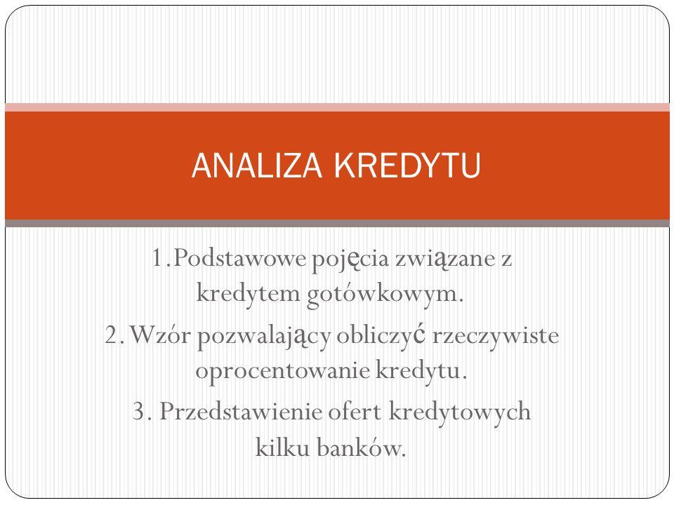 ANALIZA KREDYTU 1.Podstawowe pojęcia związane z kredytem gotówkowym.
