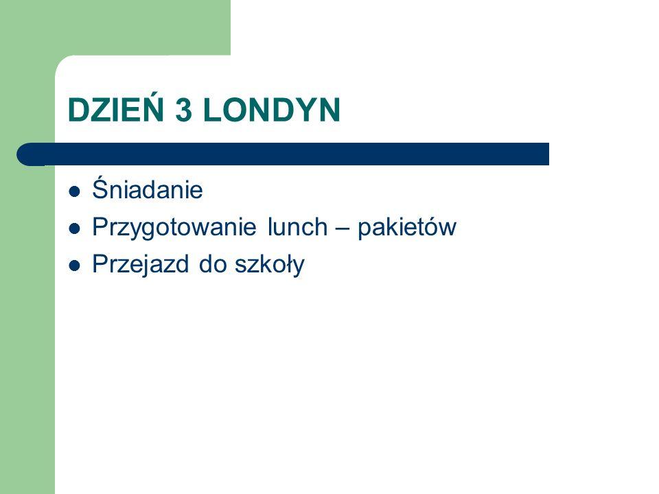 DZIEŃ 3 LONDYN Śniadanie Przygotowanie lunch – pakietów