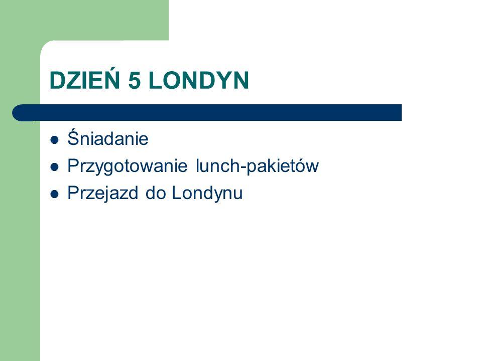 DZIEŃ 5 LONDYN Śniadanie Przygotowanie lunch-pakietów