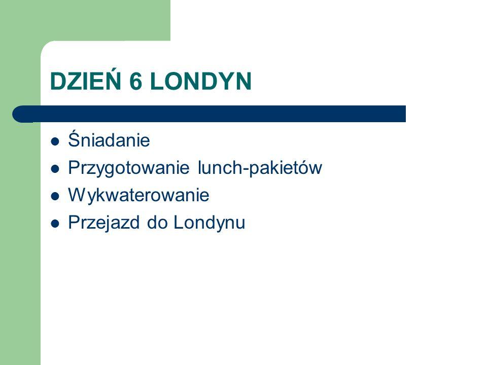 DZIEŃ 6 LONDYN Śniadanie Przygotowanie lunch-pakietów Wykwaterowanie