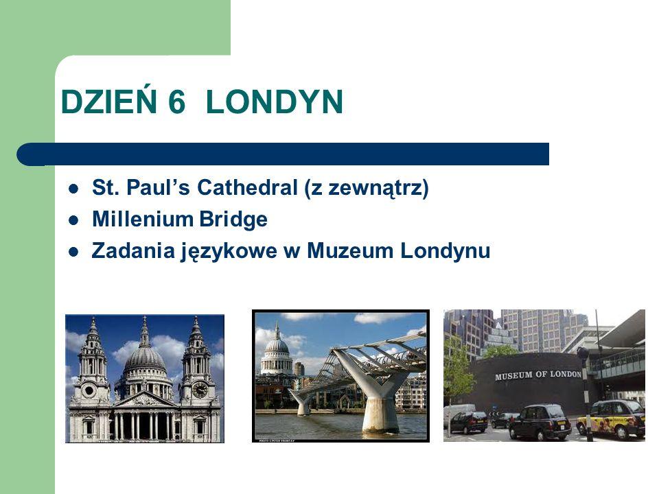 DZIEŃ 6 LONDYN St. Paul's Cathedral (z zewnątrz) Millenium Bridge