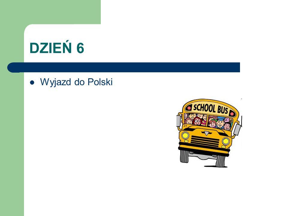 DZIEŃ 6 Wyjazd do Polski
