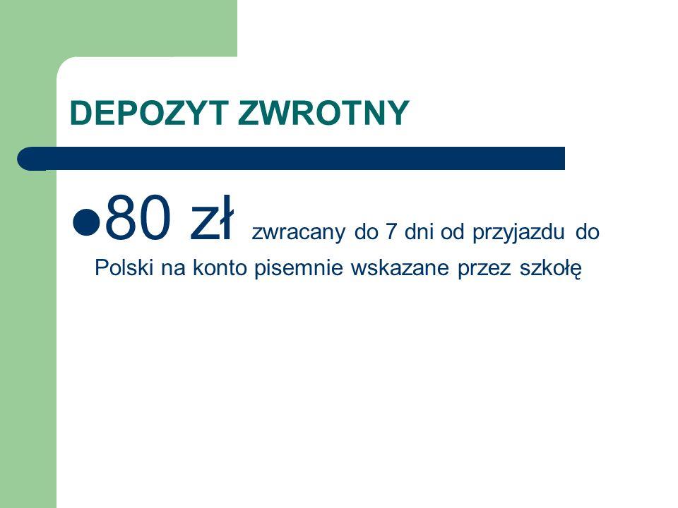 DEPOZYT ZWROTNY 80 zł zwracany do 7 dni od przyjazdu do Polski na konto pisemnie wskazane przez szkołę.