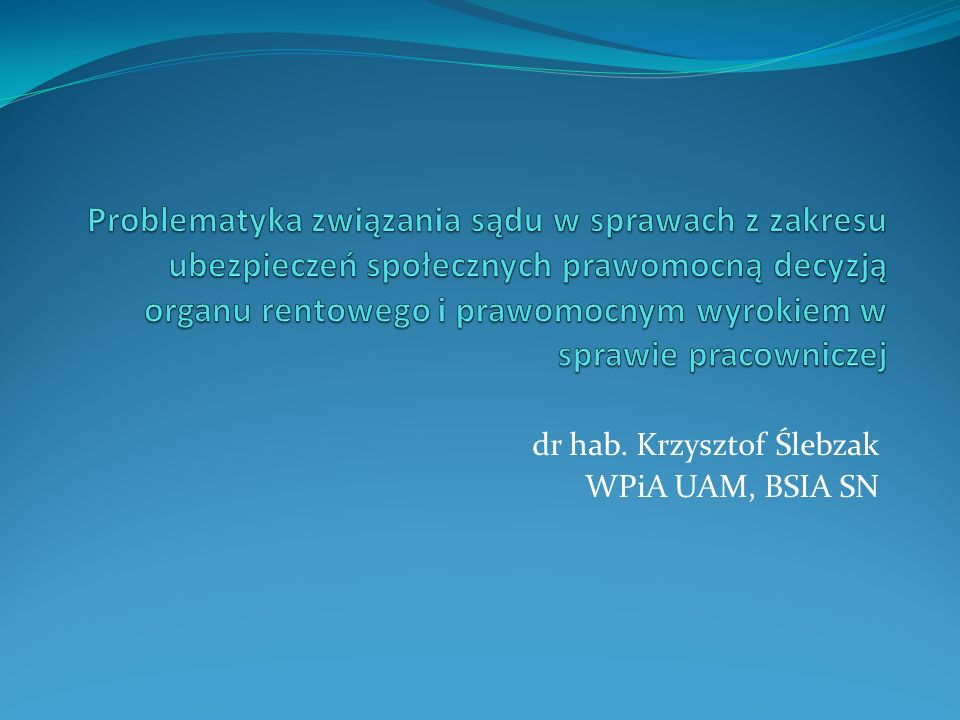 dr hab. Krzysztof Ślebzak WPiA UAM, BSIA SN
