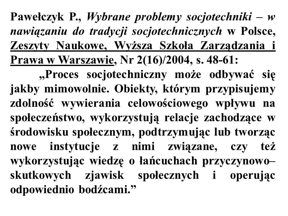 Pawełczyk P., Wybrane problemy socjotechniki – w nawiązaniu do tradycji socjotechnicznych w Polsce, Zeszyty Naukowe, Wyższa Szkoła Zarządzania i Prawa w Warszawie, Nr 2(16)/2004, s. 48-61: