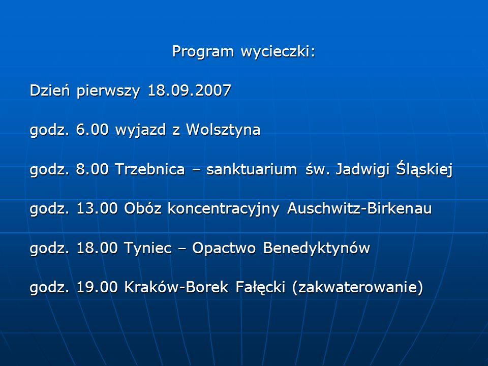 Program wycieczki: Dzień pierwszy 18.09.2007. godz. 6.00 wyjazd z Wolsztyna. godz. 8.00 Trzebnica – sanktuarium św. Jadwigi Śląskiej.