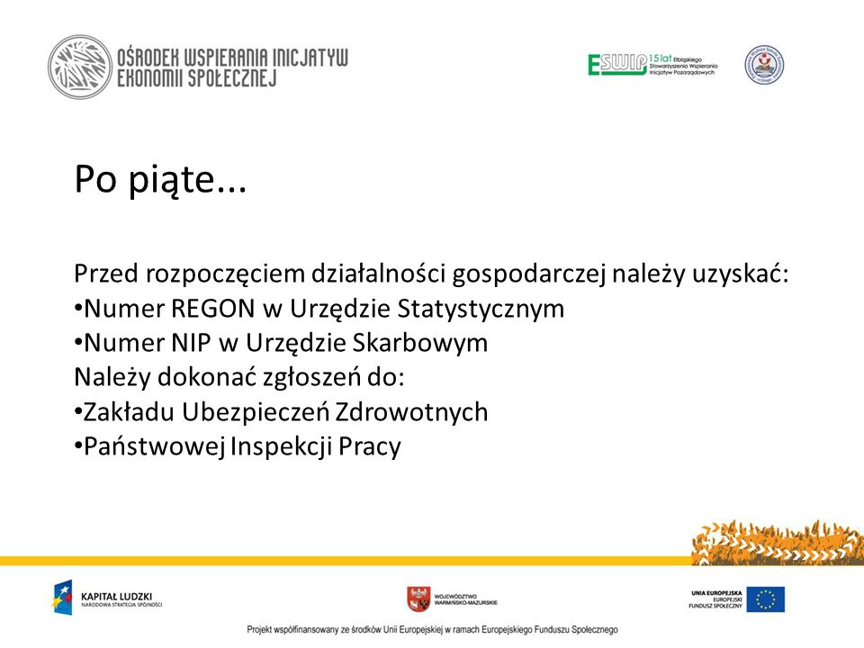 Po piąte... Przed rozpoczęciem działalności gospodarczej należy uzyskać: Numer REGON w Urzędzie Statystycznym.