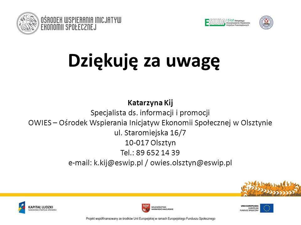Dziękuję za uwagę Katarzyna Kij Specjalista ds. informacji i promocji