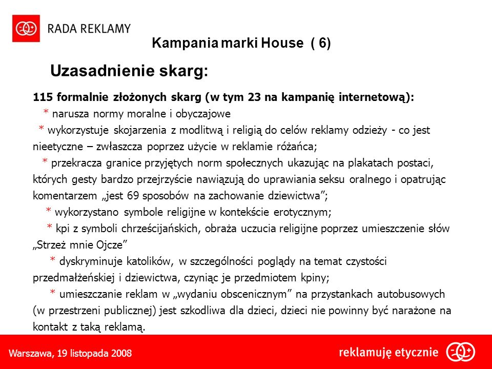 Kampania marki House ( 6) Uzasadnienie skarg: