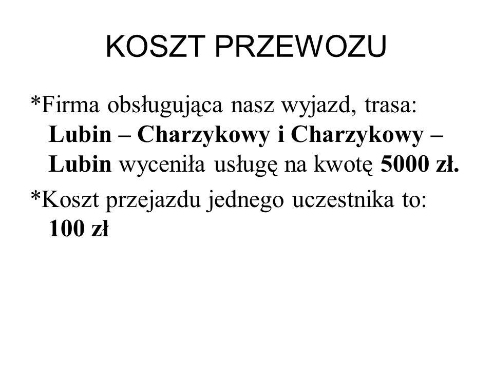 KOSZT PRZEWOZU *Firma obsługująca nasz wyjazd, trasa: Lubin – Charzykowy i Charzykowy – Lubin wyceniła usługę na kwotę 5000 zł.