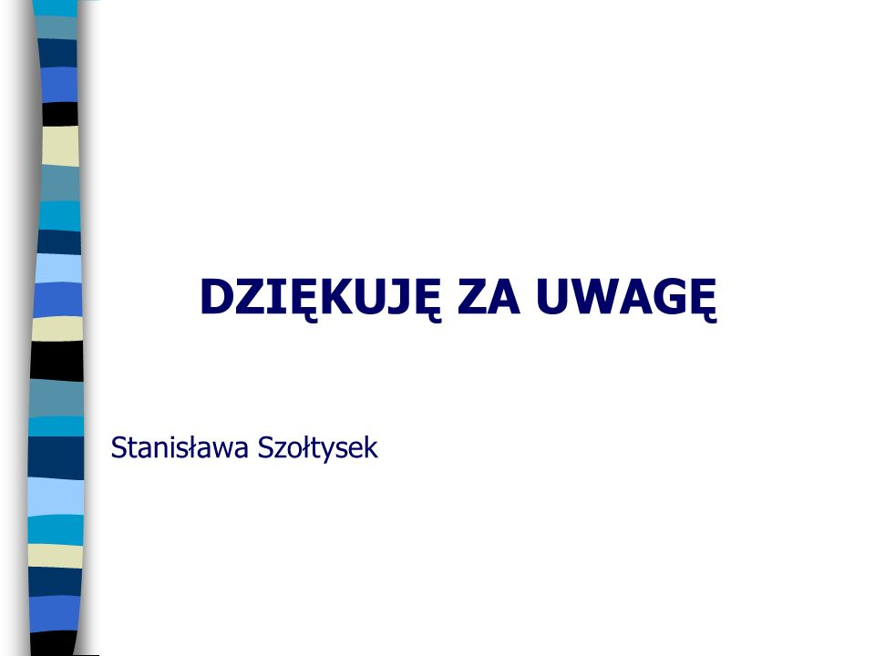 DZIĘKUJĘ ZA UWAGĘ Stanisława Szołtysek