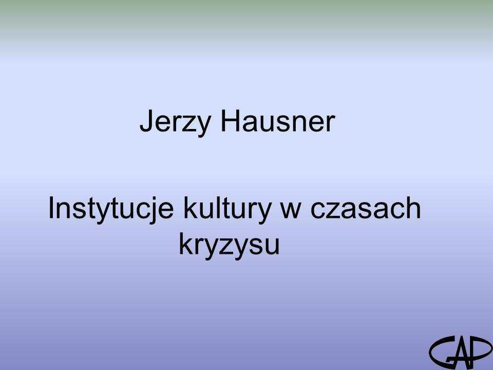 Jerzy Hausner Instytucje kultury w czasach kryzysu