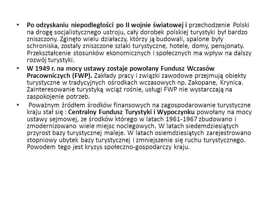 Po odzyskaniu niepodległości po II wojnie światowej i przechodzenie Polski na drogę socjalistycznego ustroju, cały dorobek polskiej turystyki był bardzo zniszczony. Zginęło wielu działaczy, którzy ją budowali, spalone były schroniska, zostały zniszczone szlaki turystyczne, hotele, domy, pensjonaty. Przekształcenie stosunków ekonomicznych i społecznych ma wpływ na dalszy rozwój turystyki.