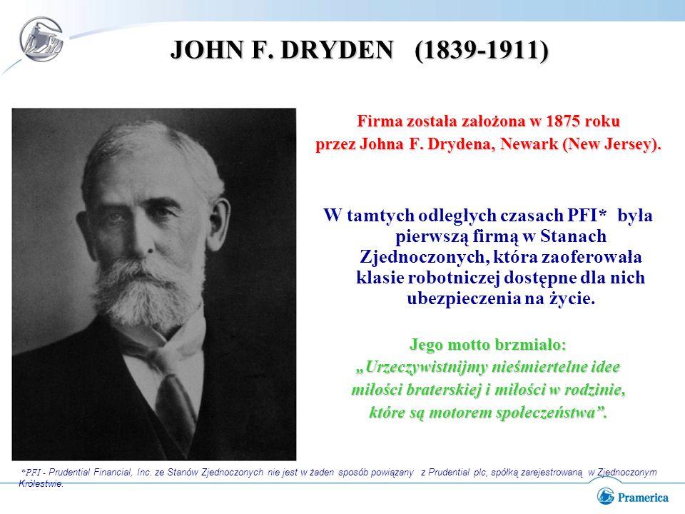JOHN F. DRYDEN (1839-1911) Firma została założona w 1875 roku. przez Johna F. Drydena, Newark (New Jersey).