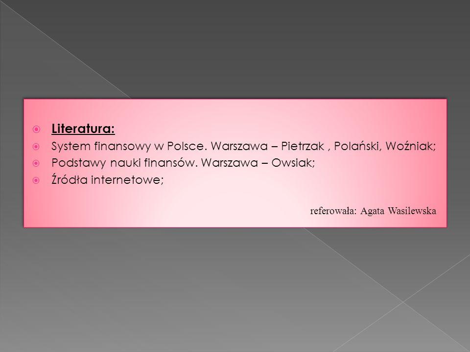 Literatura: System finansowy w Polsce. Warszawa – Pietrzak , Polański, Woźniak; Podstawy nauki finansów. Warszawa – Owsiak;